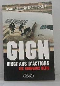 GIGN, vingt ans d'actions, 1974-1994 par Jean-Claude Bourret