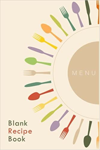 Blank Recipe Book: A Journal Of Recipes From My Kitchen: A Blank ...