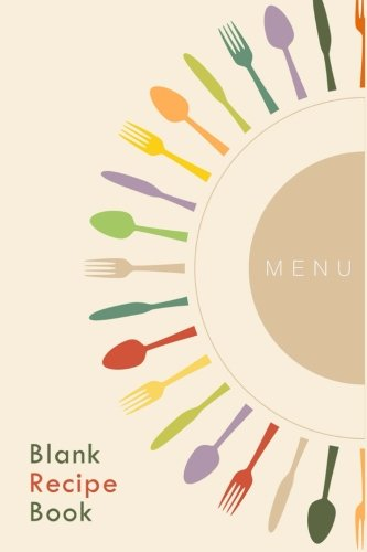 Blank Recipe Book: A Journal Of Recipes From My Kitchen: A Blank Recipe Book For Collecting My Very Best Recipes (Blank Journals) (Volume 3)