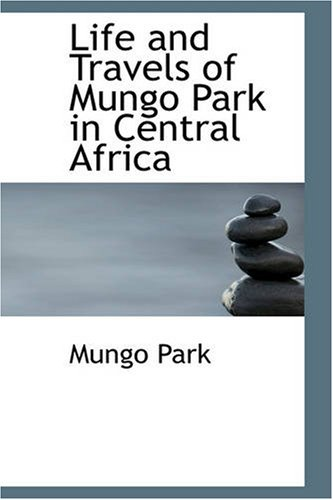 Download Life and Travels of Mungo Park in Central Africa PDF