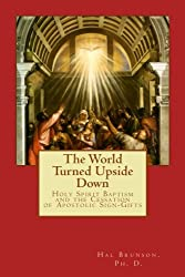 The World Turned Upside Down: Holy Spirit Baptism and the Cessation of Spiritual Gifts
