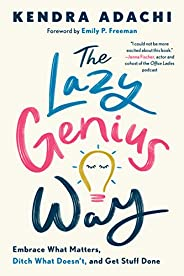 The Lazy Genius Way: Embrace What Matters, Ditch What Doesn't, and Get Stuff