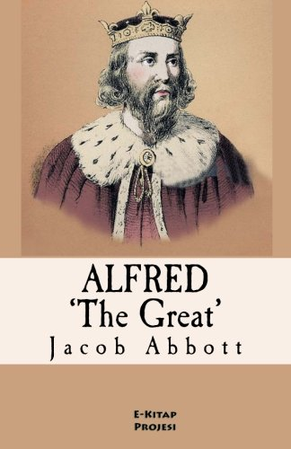 Alfred the Great: [Illustrated & Engraved & Mapped]