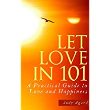 Let Love in 101: A Practical Guide to Love and Happiness