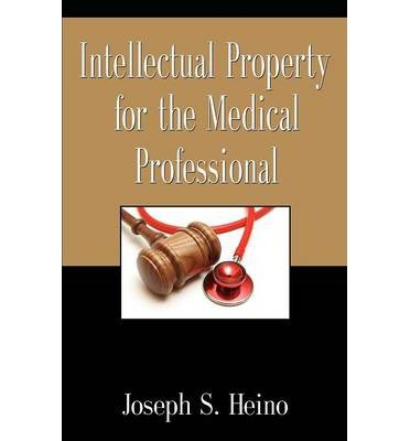 [ Intellectual Property for the Medical Professional BY Heino, Joseph S. ( Author ) ] { Paperback } 2013