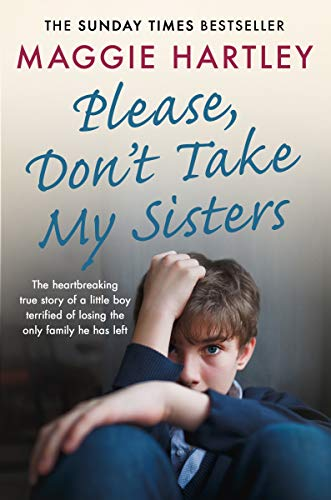 Pdf Parenting Please Don't Take My Sisters: The heartbreaking true story of a little boy terrified of losing the only family he has left