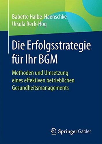 Die Erfolgsstrategie für Ihr BGM: Methoden und Umsetzung eines effektiven betrieblichen Gesundheitsmanagements