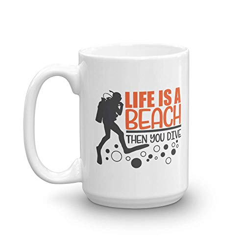 Life Is A Beach Then You Dive Quotes Coffee & Tea Gift Mug For A Master Scuba Diver Or Diving Instructor Dad (15oz)