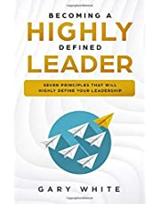 Becoming A Highly Defined Leader: Seven Principles That Will Highly Define Your Leadership