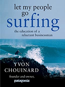 Let My People Go Surfing: The Education of a Reluctant Businessman by [Chouinard, Yvon]