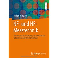 NF- und HF-Messtechnik: Messen mit Oszilloskopen, Netzwerkanalysatoren und Spektrumanalysator