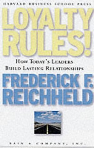 Loyalty Rules!: How Today's Leaders Build Lasting Relationship: How Leaders Build Lasting Relationships by Fred Reichheld (1-Aug-2001) Hardcover
