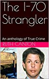 The I-70 Strangler: An anthology of True Crime