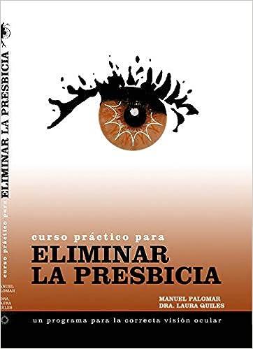 Curso práctico para eliminar la presbicia: Amazon.es: Dra ...
