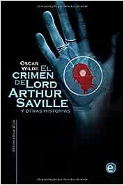 El crimen de Lord Arthur Saville y otras historias