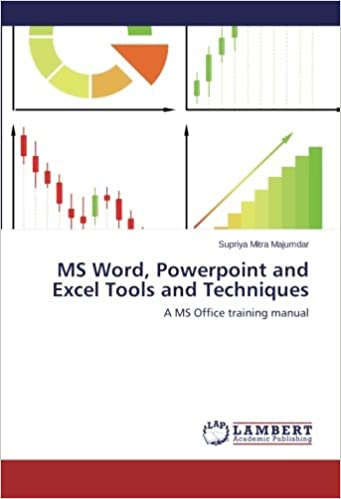 MS Word, Powerpoint and Excel Tools and Techniques: A MS Office training manual