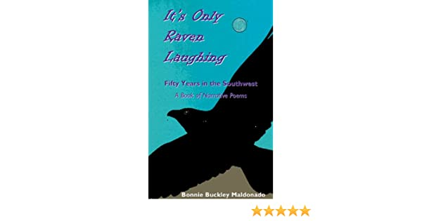 Its Only Raven Laughing: Fifty Years in the Southwest -- A Book of Narrative Poems