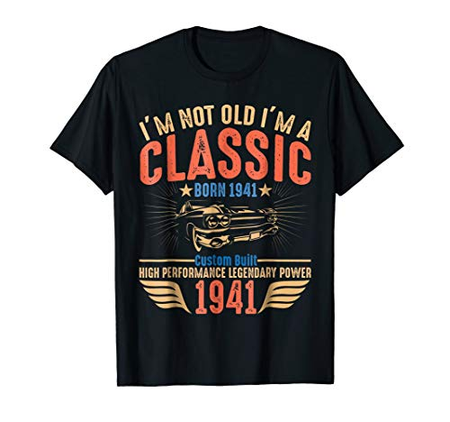 I'm Not Old I'm a Classic 1941 Vintage Birthday T-shirt Gift