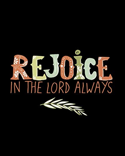 Rejoice In The Lord Always: Daily Prayer Journal, Guided Pages with Biblical Verses and Scripture Prompts for Devout Prayerful Women, Men, Teens (Prayer For Baptism In The Holy Spirit Catholic)