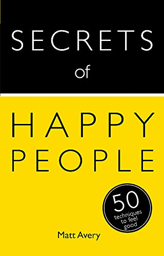 Secrets of Happy People: 50 Techniques to Feel Good (Teach Yourself: Secrets)