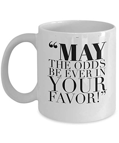 Science Fiction Movie Coffee Mug - May The Odds Be Ever In Your Favor - Adventure Dystopian Film Series Actor Actress Novel Trilogy Fan Fandom 11 Oz -
