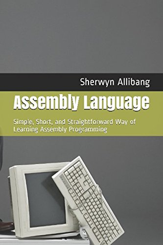 Assembly Language: Simple, Short, and Straightforward Way of Learning Assembly Programming