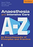img - for Anaesthesia and Intensive Care A to Z: An Encyclopaedia of Principles and Practice by Steven M. Yentis BSc MBBS FRCA MD MA (2003-12-05) book / textbook / text book