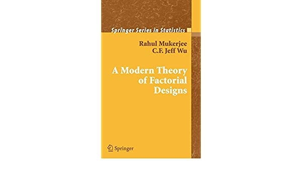 A Modern Theory of Factorial Design (Springer Series in Statistics)