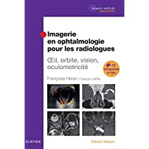 Imagerie en ophtalmologie pour les radiologues: Oeil, orbite, vision, oculomotricité (French Edition)