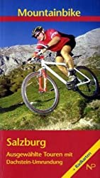 Mountainbike Salzburg: 60 ausgewählte Touren mit Dachsteinumrundung