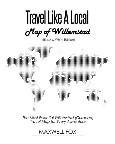 Travel Like a Local - Map of Willemstad (Black and White Edition): The Most Essential Willemstad (Curacao) Travel Map for Every Adventure