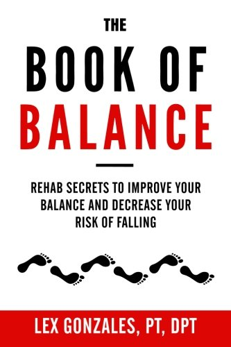 The Book of Balance: Rehab Secrets To Improve Your Balance and Decrease Your Risk Of Falling PDF