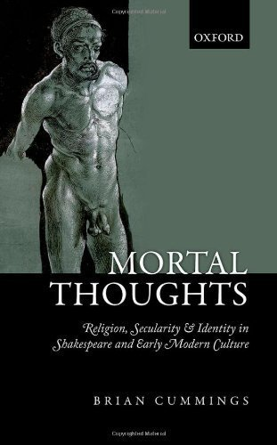 Mortal Thoughts: Religion, Secularity, & Identity in Shakespeare and Early Modern Culture 1st edition by Cummings, Brian B. (2013) Hardcover