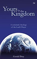 Yours is the Kingdom: A Systematic Theology of the Lord's Prayer