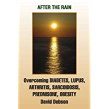 After the Rain: Overcoming Diabetes, Lupus, Arthritis, Sarcoidosis, Prednisone, Obesity