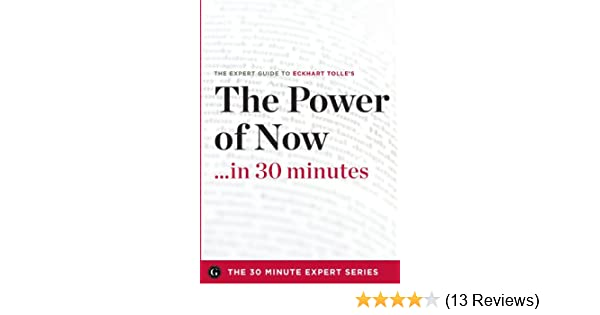 The Power of Now in 30 Minutes - The Expert Guide to Eckhart