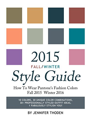 2015 Fall/Winter Style Guide: How To Wear Pantone's Fashion Colors Fall 2015 Winter - Guide Fall Style
