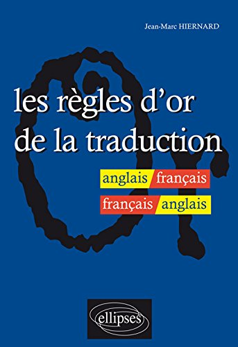 Les Regles d'or de la Traduction: Anglais / Francais
