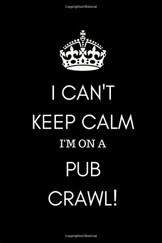 Download I Can't Keep Calm I'm on a Pub Crawl: Funny Notebook Journal for Drinking Clubs and Enthusiasts to Record the Good Times in and around the UK Great British Pubs in London  and the Countryside ebook
