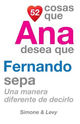 52 Cosas Que Ana Desea Que Fernando Sepa: Una Manera Diferente de Decirlo  [Leyva, J. L. - Simone - Levy] (Tapa Blanda)