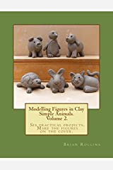 Modelling Figures in Clay Volume 2.: Simple Animals. Six practical projects. Make the figures on the cover. by Brian Rollins (2013-09-07) Paperback