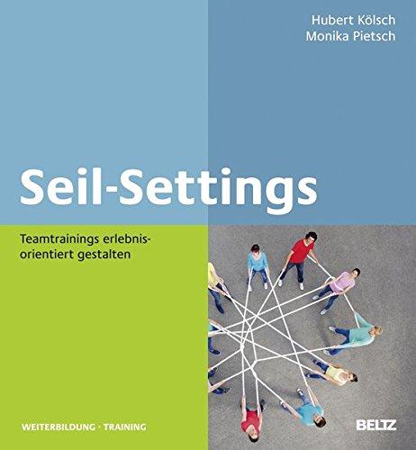 Seil-Settings: Teamtrainings erlebnisorientiert gestalten (Beltz Weiterbildung)