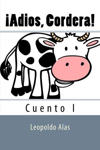 ¡Adios, Cordera! (Cuento) (Volume 1) (Spanish Edition) [Leopoldo Alas] (Tapa Blanda)