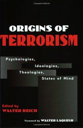 Origins of Terrorism: Psychologies, Ideologies, Theologies, States of Mind
