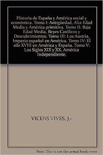 Historia de España y América social y económica. Tomo I: Antigüedad, Alta Eda...: Amazon.es: VICENS VIVES, J.-: Libros