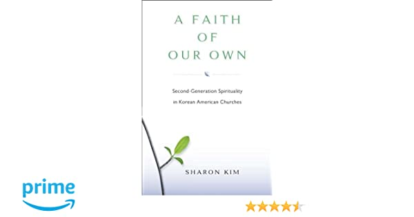 A Faith Of Our Own: Second-Generation Spirituality in Korean American Churches