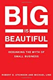 "Robert Atkinson and Michael Lind, ""Big is Beautiful: Debunking the Myth of Small Business"" (MIT Press, 2018)"