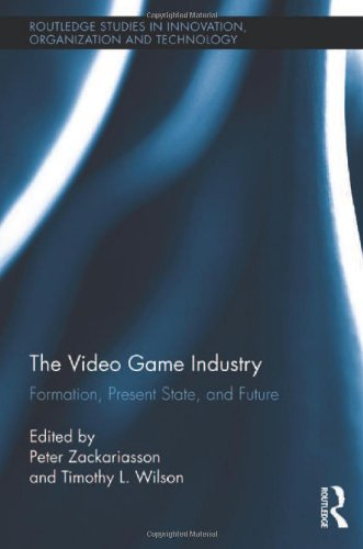 The Video Game Industry: Formation, Present State, and Future (Routledge Studies in Innovation, Organization and Technology) by Brand: Routledge