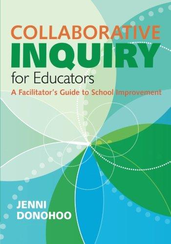 Collaborative Inquiry for Educators: A Facilitators Guide to School Improvement