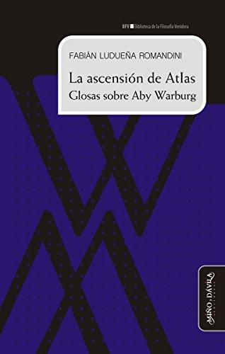 La ascensión de Atlas. Glosas sobre Aby Warburg (Spanish Edition)